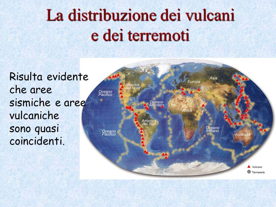 La distribuzione dei vulcani e dei terremoti Risulta evidente che aree sismiche e aree vulcaniche sono quasi coincidenti.