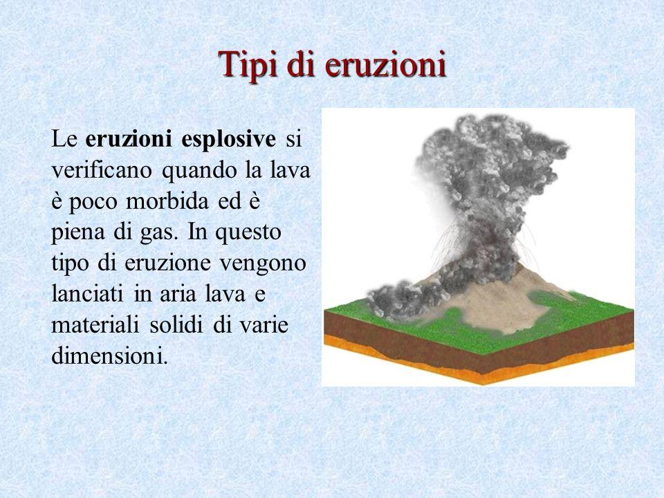 Tipi di eruzioni Le eruzioni esplosive si verificano quando la lava è poco morbida ed è piena di gas.