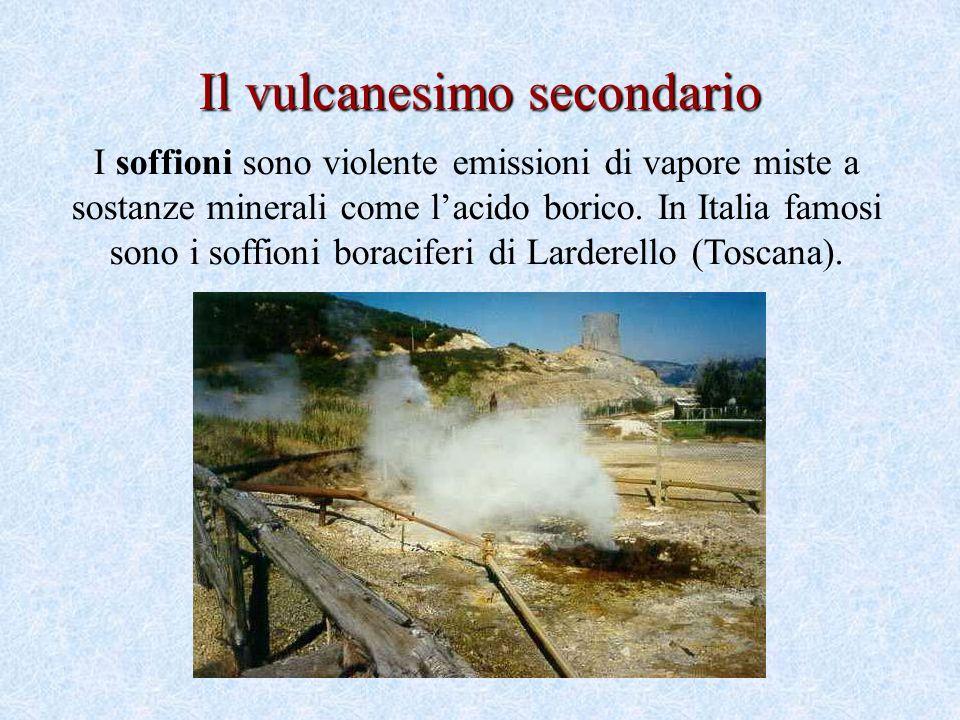 Il vulcanesimo secondario I soffioni sono violente emissioni di vapore miste a sostanze minerali come lacido borico.