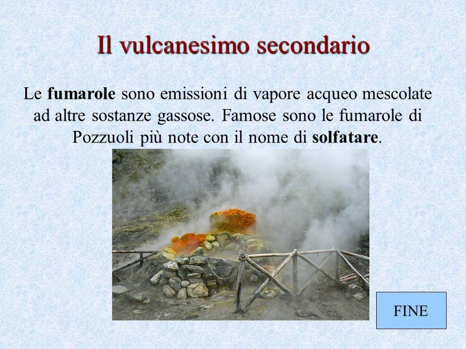 Il vulcanesimo secondario Le fumarole sono emissioni di vapore acqueo mescolate ad altre sostanze gassose.