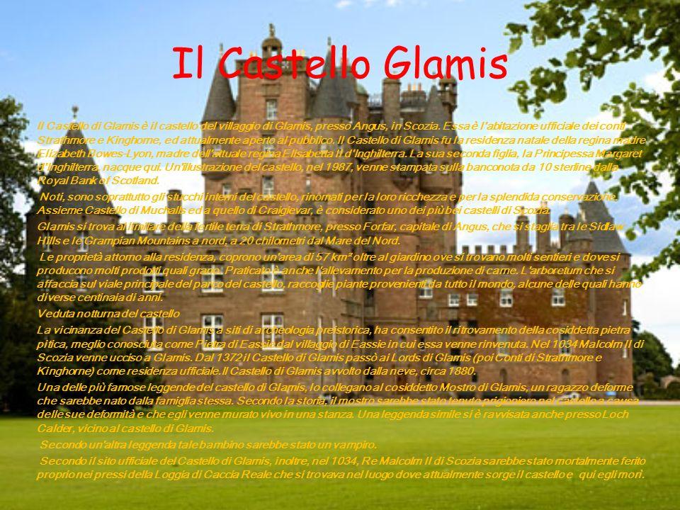 Il Castello Glamis Il Castello di Glamis è il castello del villaggio di Glamis, presso Angus, in Scozia. Essa è l'abitazione ufficiale dei conti Strat