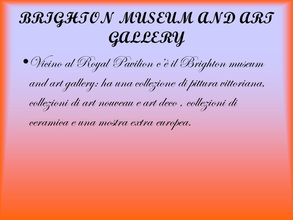 BRIGHTON MUSEUM AND ART GALLERY Vicino al Royal Pavilion cè il Brighton museum and art gallery: ha una collezione di pittura vittoriana, collezioni di