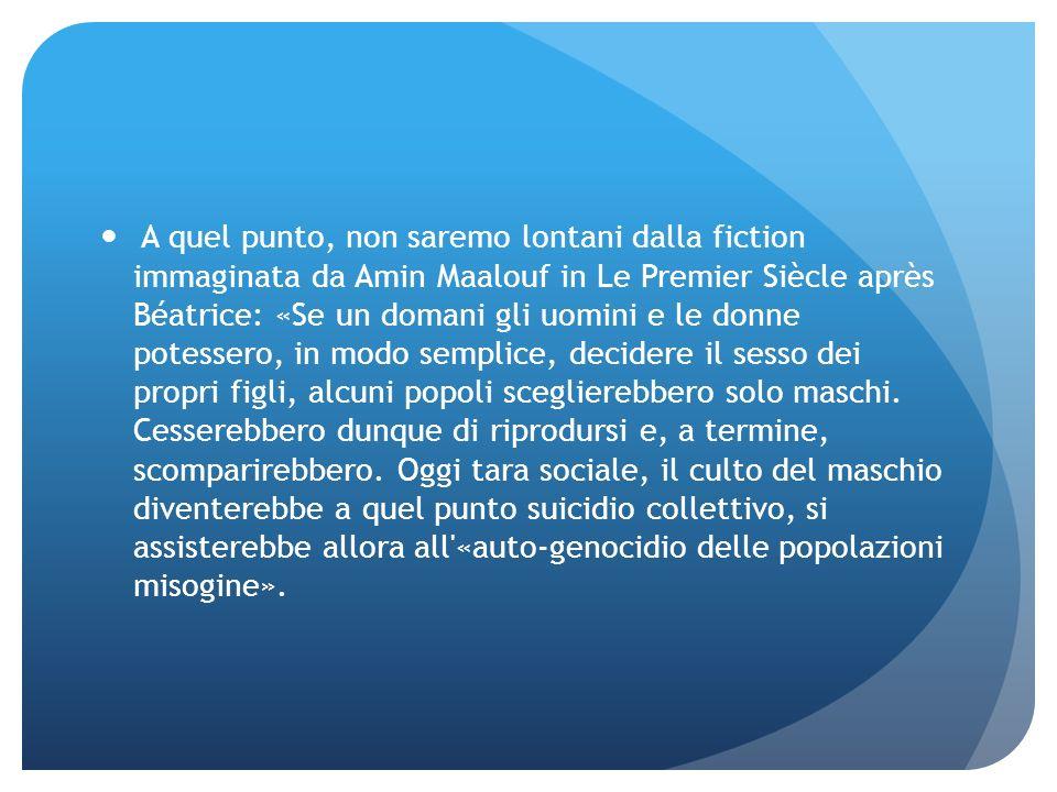 A quel punto, non saremo lontani dalla fiction immaginata da Amin Maalouf in Le Premier Siècle après Béatrice: «Se un domani gli uomini e le donne pot