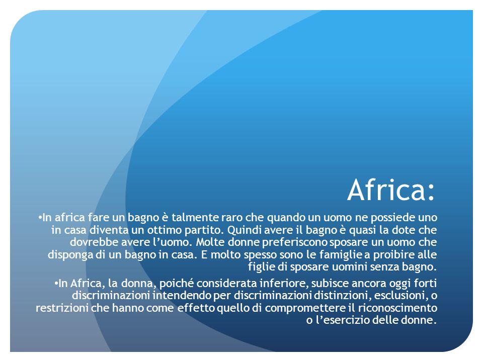Africa: In africa fare un bagno è talmente raro che quando un uomo ne possiede uno in casa diventa un ottimo partito. Quindi avere il bagno è quasi la