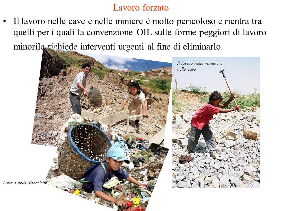Lavoro forzato Il lavoro nelle cave e nelle miniere è molto pericoloso e rientra tra quelli per i quali la convenzione OIL sulle forme peggiori di lav