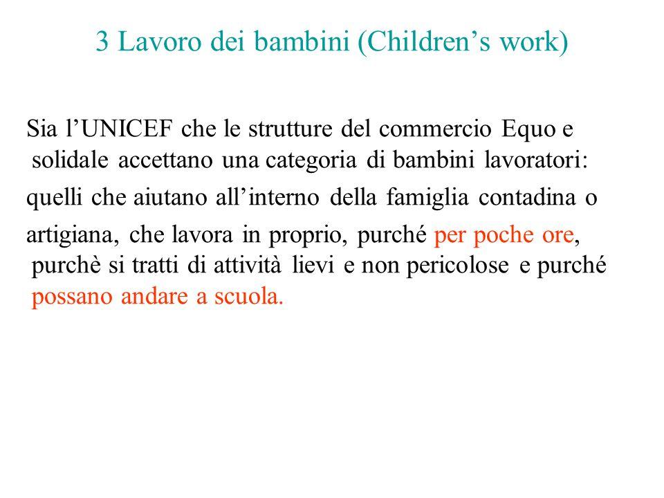 3 Lavoro dei bambini (Childrens work) Sia lUNICEF che le strutture del commercio Equo e solidale accettano una categoria di bambini lavoratori: quelli