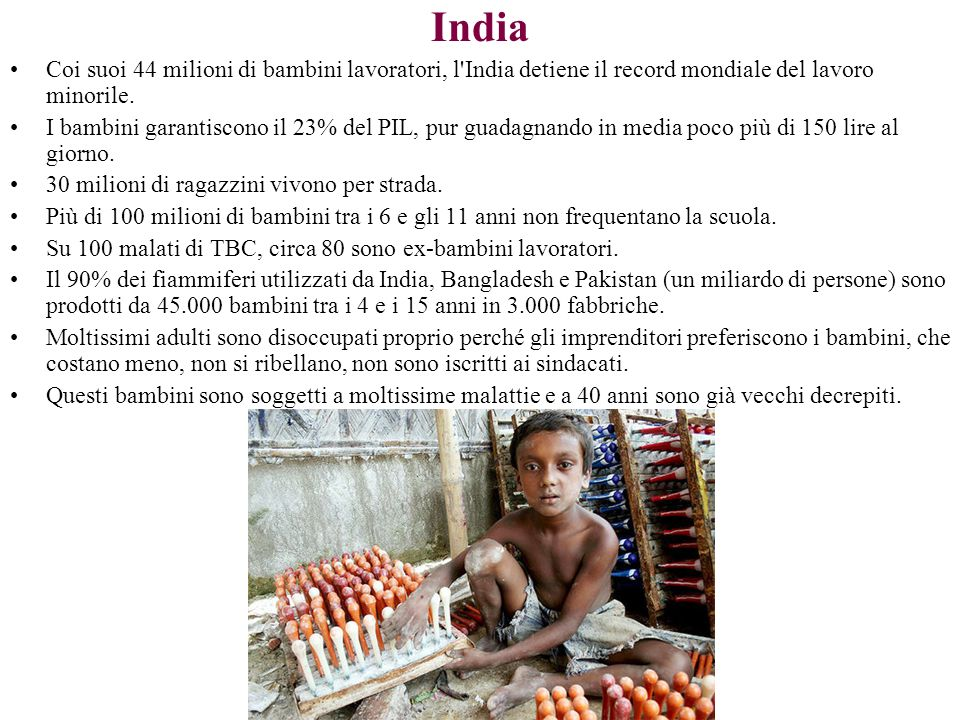 India Coi suoi 44 milioni di bambini lavoratori, l'India detiene il record mondiale del lavoro minorile. I bambini garantiscono il 23% del PIL, pur gu