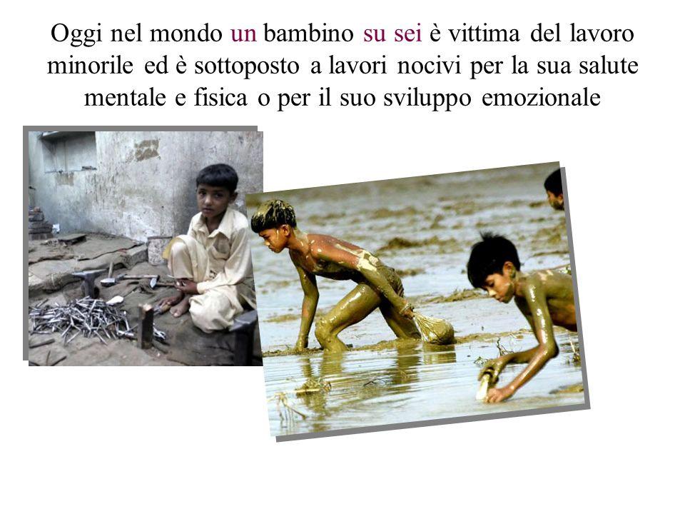 Oggi nel mondo un bambino su sei è vittima del lavoro minorile ed è sottoposto a lavori nocivi per la sua salute mentale e fisica o per il suo svilupp