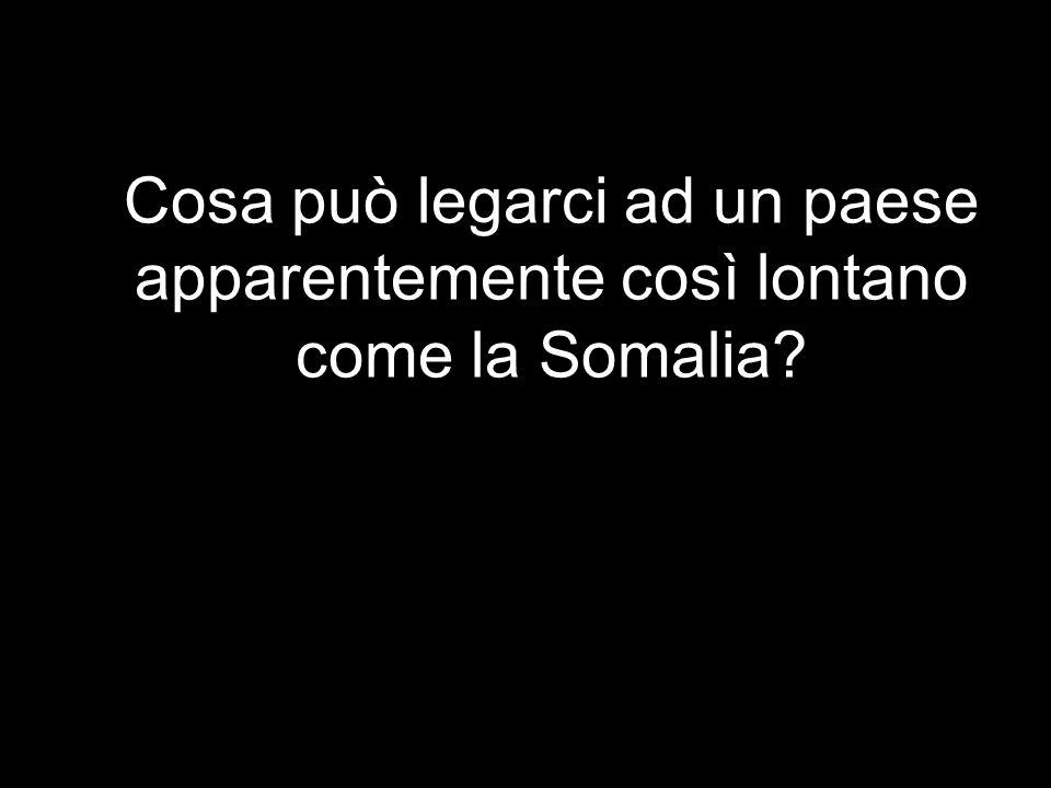 Cosa può legarci ad un paese apparentemente così lontano come la Somalia?