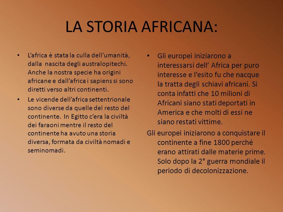 LA STORIA AFRICANA: Lafrica è stata la culla dellumanità, dalla nascita degli australopitechi. Anche la nostra specie ha origini africane e dallafrica