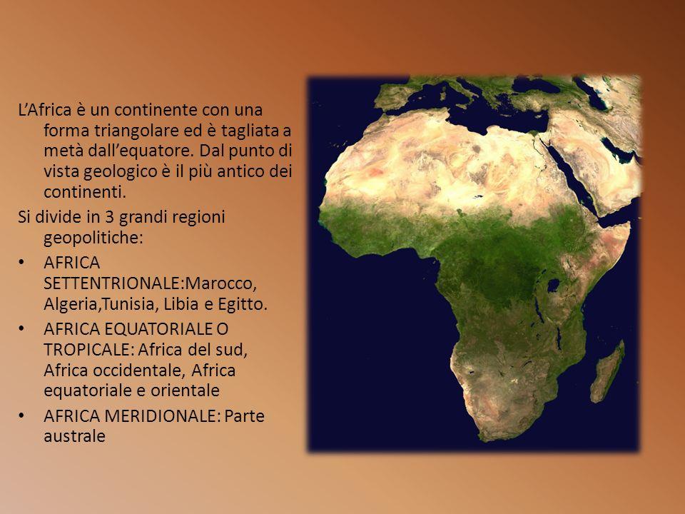 LAfrica è un continente con una forma triangolare ed è tagliata a metà dallequatore. Dal punto di vista geologico è il più antico dei continenti. Si d