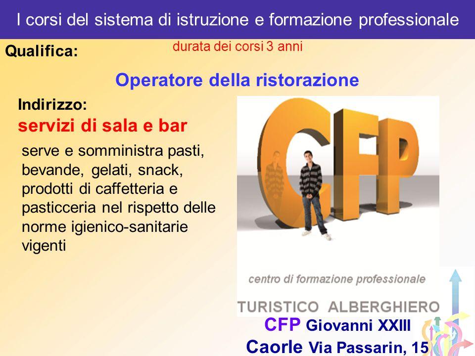 durata dei corsi 3 anni Operatore della ristorazione Qualifica: I corsi del sistema di istruzione e formazione professionale CFP Giovanni XXIII Caorle