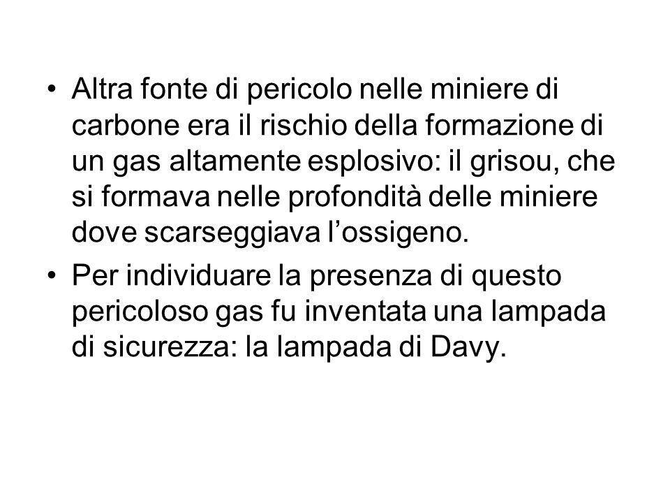 Altra fonte di pericolo nelle miniere di carbone era il rischio della formazione di un gas altamente esplosivo: il grisou, che si formava nelle profon