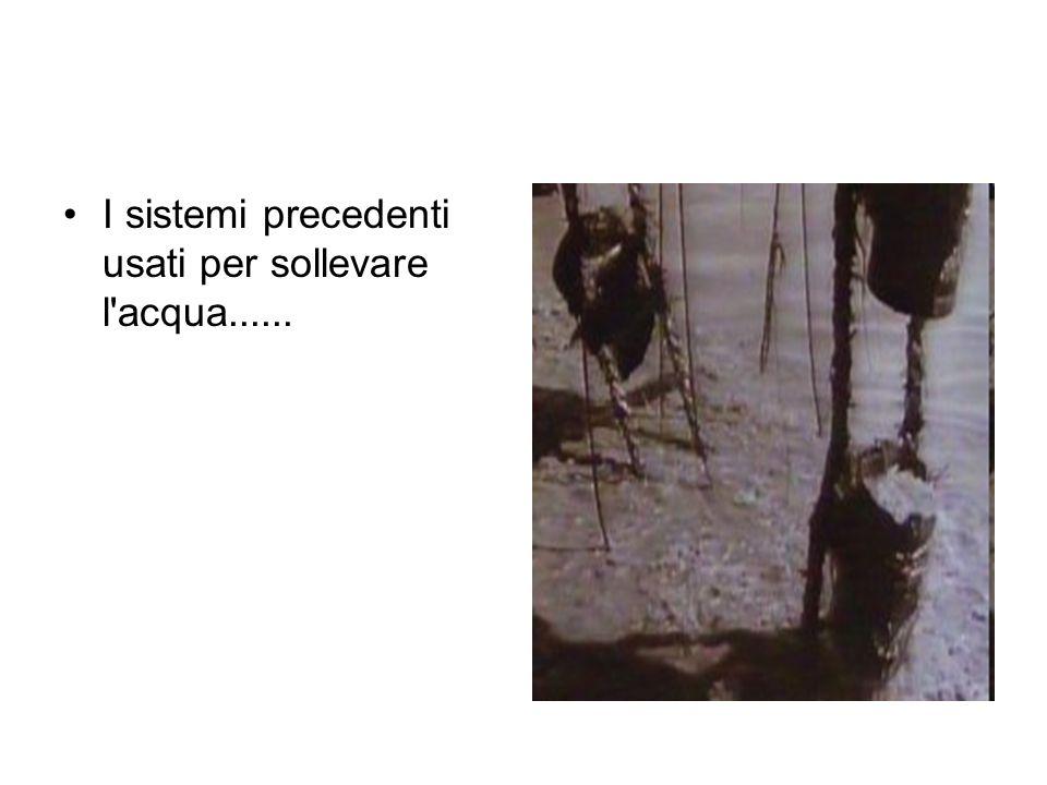 I sistemi precedenti usati per sollevare l'acqua......