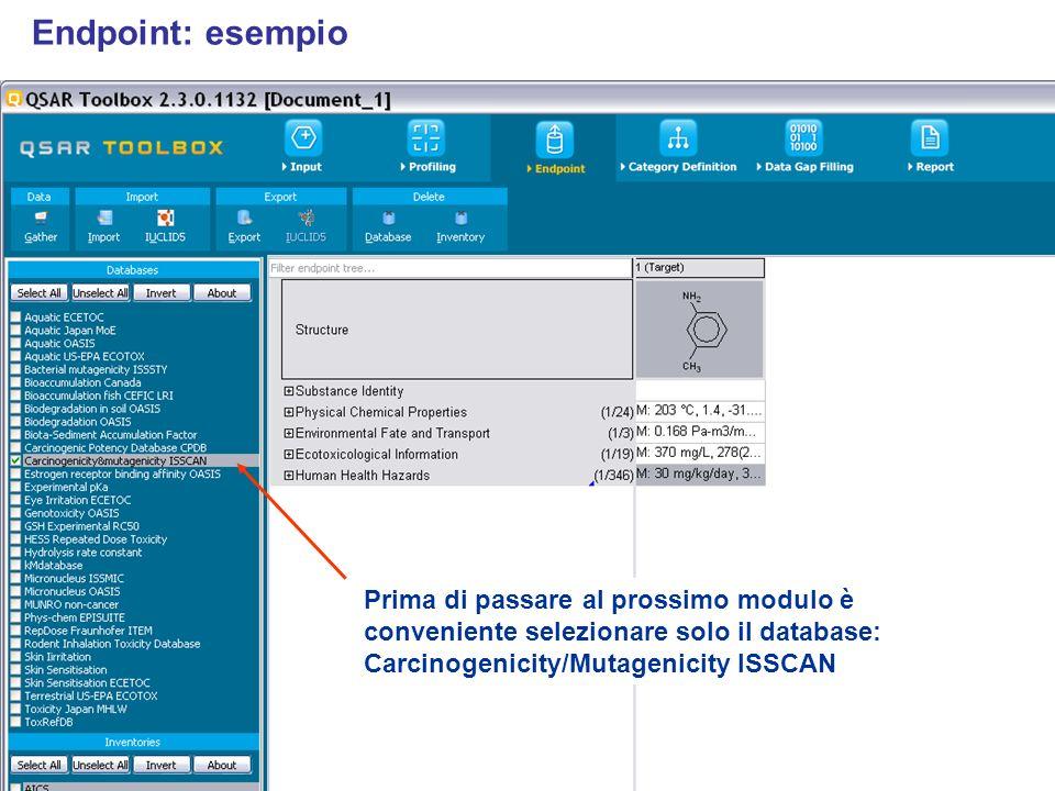 Endpoint: esempio Prima di passare al prossimo modulo è conveniente selezionare solo il database: Carcinogenicity/Mutagenicity ISSCAN