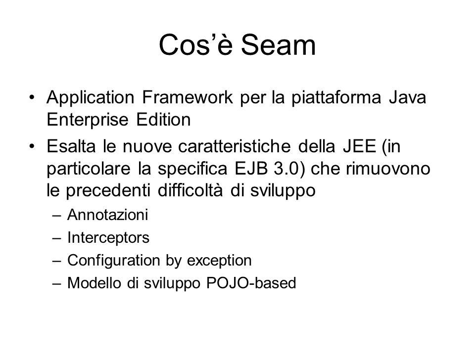 Cosè Seam Application Framework per la piattaforma Java Enterprise Edition Esalta le nuove caratteristiche della JEE (in particolare la specifica EJB
