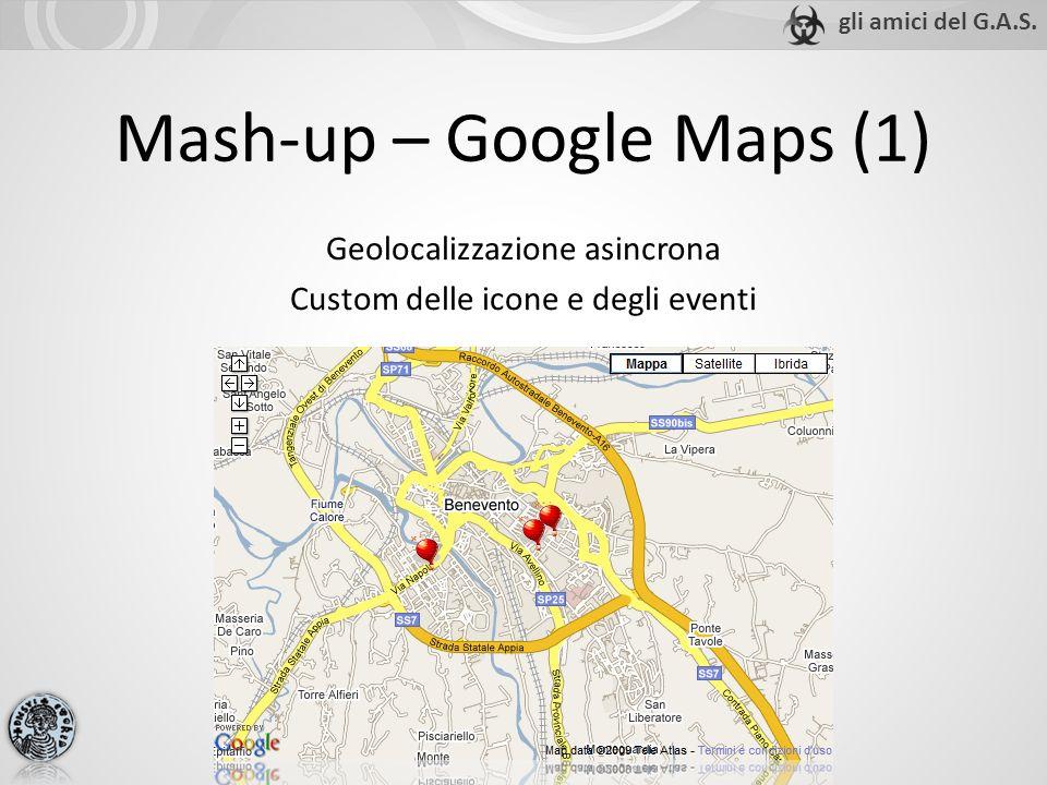 Mash-up – Google Maps (1) Geolocalizzazione asincrona Custom delle icone e degli eventi