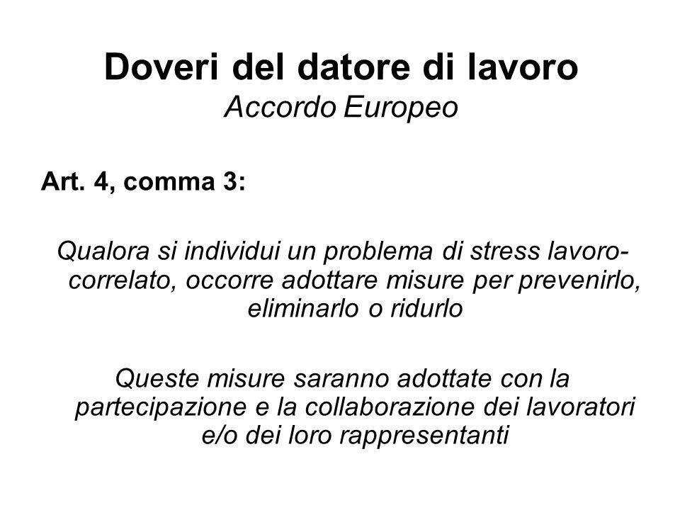 Doveri del datore di lavoro Accordo Europeo Art. 4, comma 3: Qualora si individui un problema di stress lavoro- correlato, occorre adottare misure per