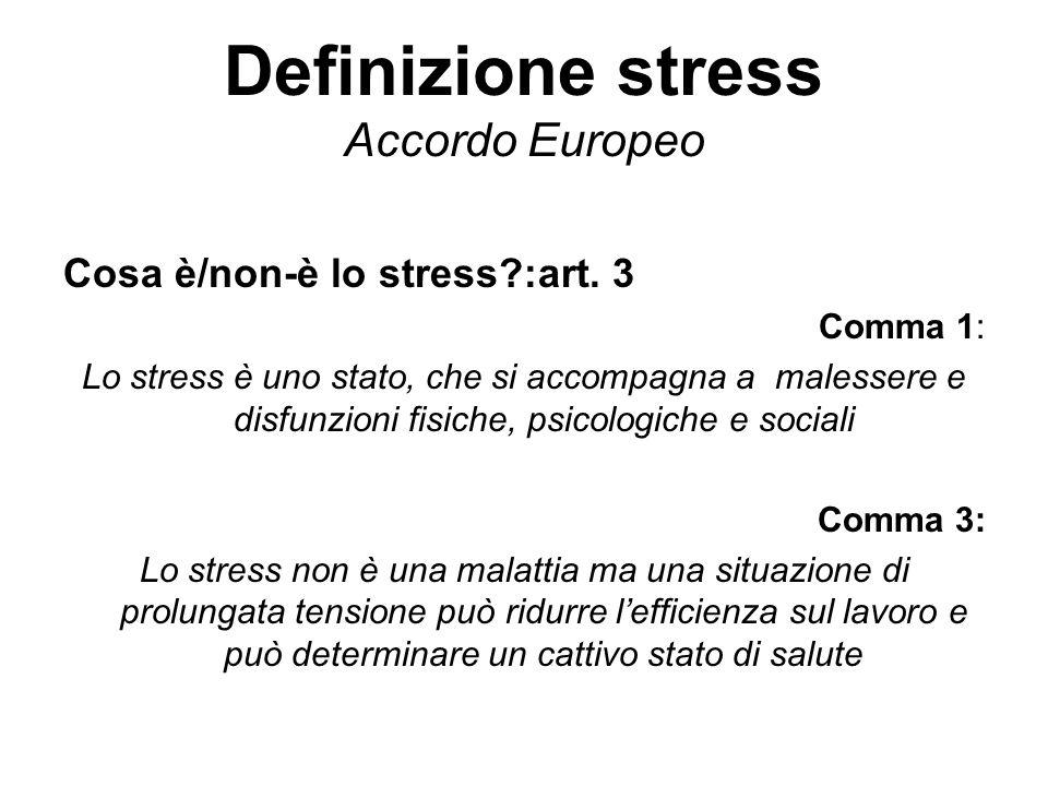 Definizione stress Accordo Europeo Cosa è/non-è lo stress?:art. 3 Comma 1: Lo stress è uno stato, che si accompagna a malessere e disfunzioni fisiche,