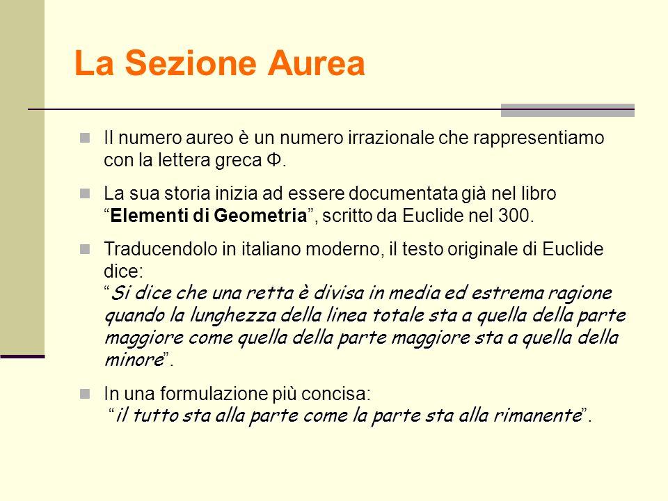 La Sezione Aurea Dato un segmento (AC), si ottiene una sezione aurea quando lintero segmento (AC) sta al tratto più lungo (AB) come il tratto più lungo (AB) sta al tratto più corto (BC).