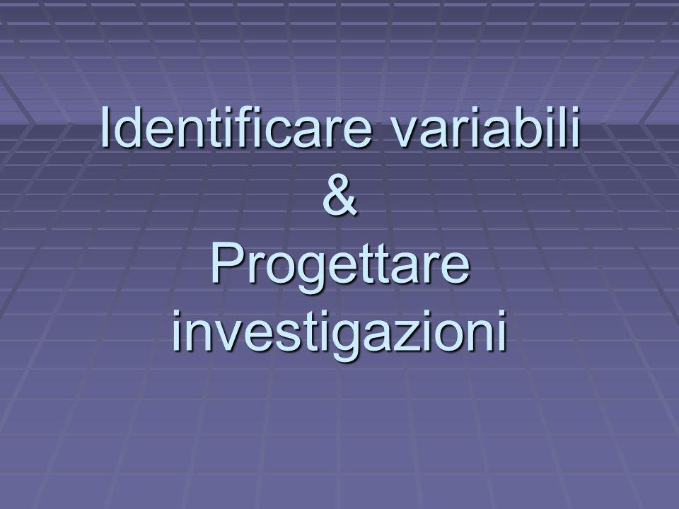 Identificare variabili & Progettare investigazioni