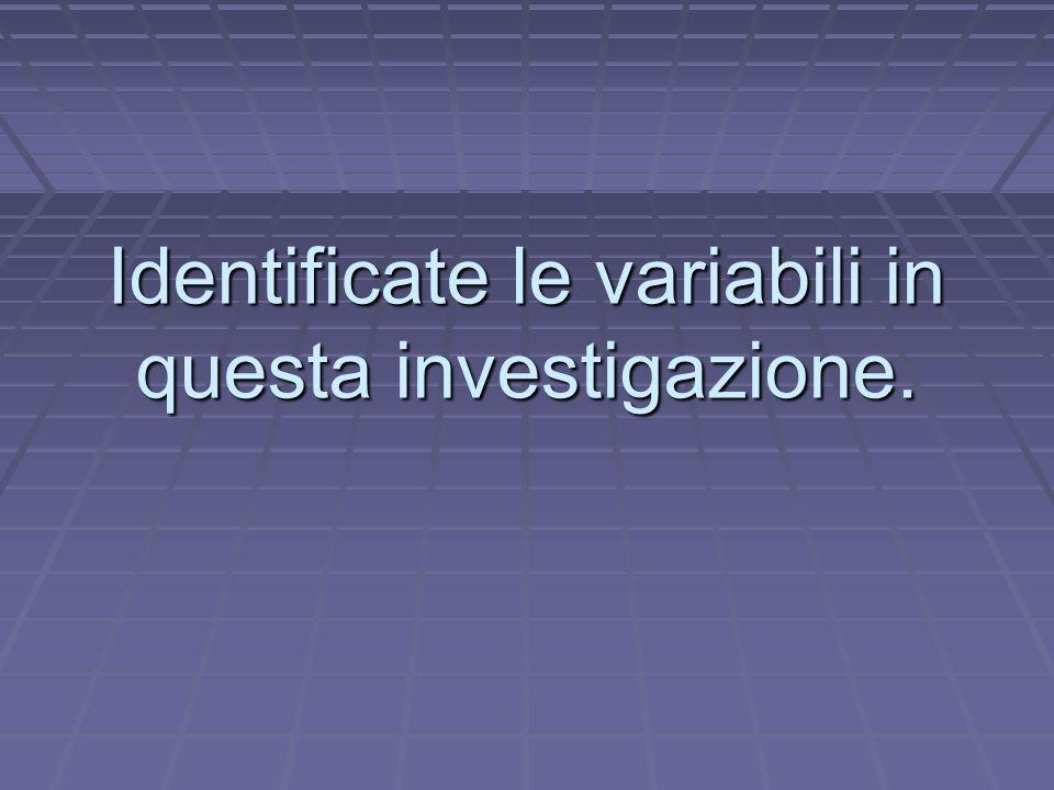 Identificate le variabili in questa investigazione.