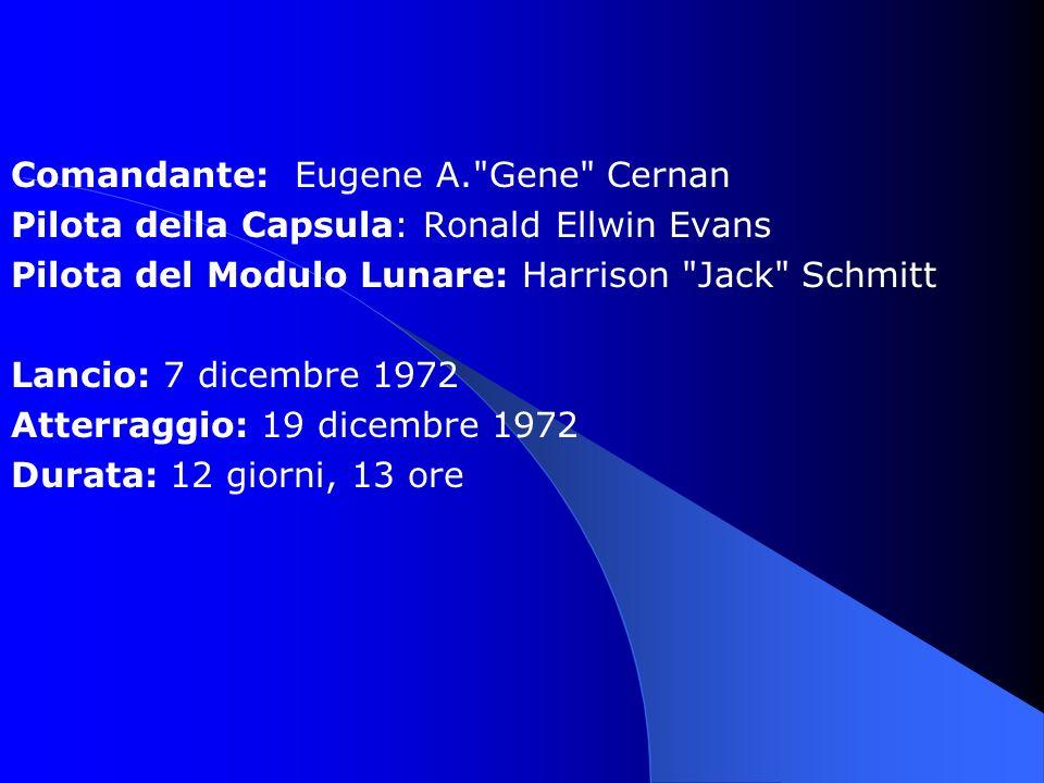 Comandante: Eugene A. Gene Cernan Pilota della Capsula: Ronald Ellwin Evans Pilota del Modulo Lunare: Harrison Jack Schmitt Lancio: 7 dicembre 1972 Atterraggio: 19 dicembre 1972 Durata: 12 giorni, 13 ore