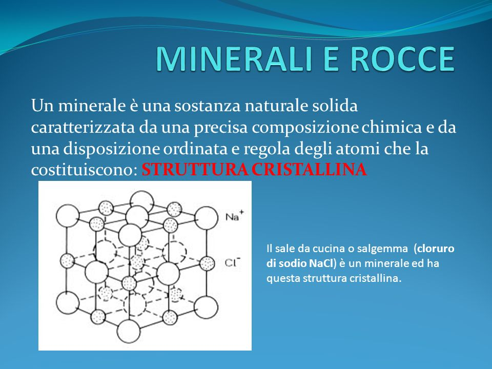 Un minerale è una sostanza naturale solida caratterizzata da una precisa composizione chimica e da una disposizione ordinata e regola degli atomi che