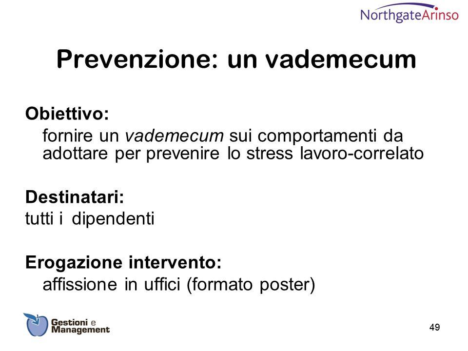 Prevenzione: un vademecum Obiettivo: fornire un vademecum sui comportamenti da adottare per prevenire lo stress lavoro-correlato Destinatari: tutti id