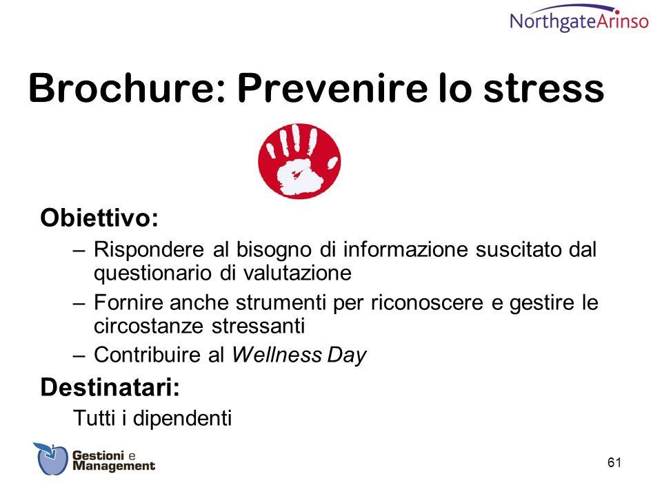 Brochure: Prevenire lo stress Obiettivo: –Rispondere al bisogno di informazione suscitato dal questionario di valutazione –Fornire anche strumenti per