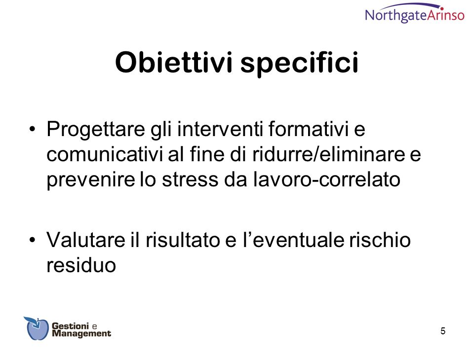 5 Obiettivi specifici Progettare gli interventi formativi e comunicativi al fine di ridurre/eliminare e prevenire lo stress da lavoro-correlato Valuta
