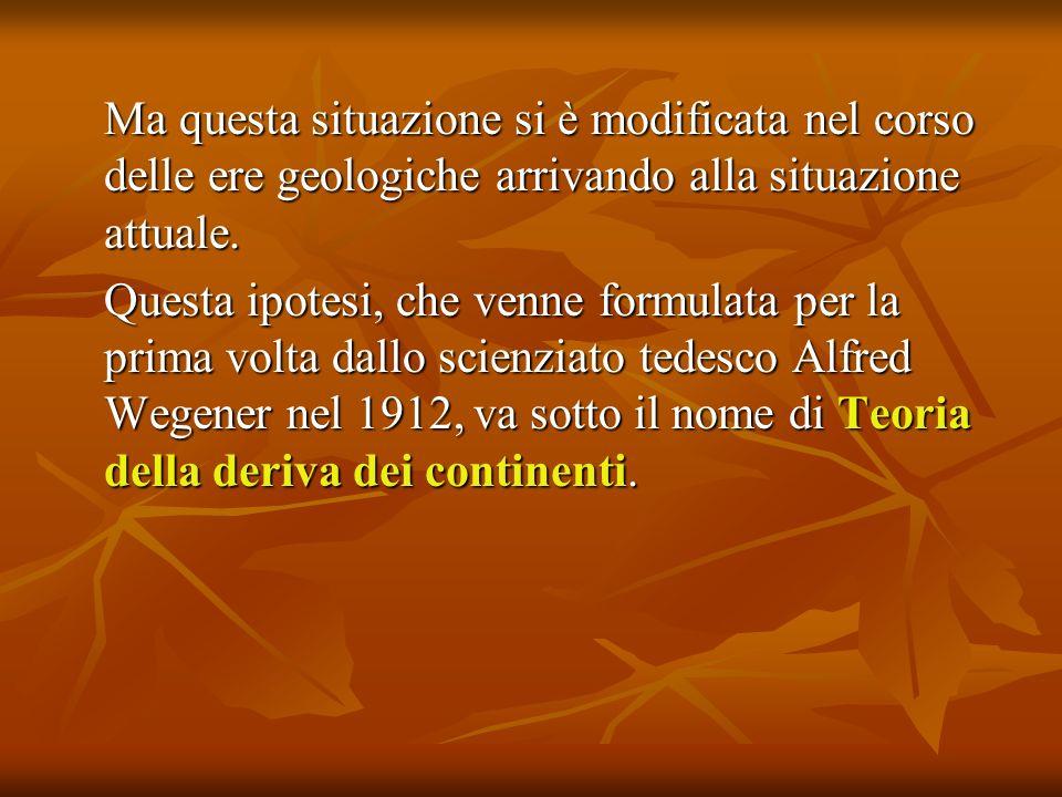 Ma questa situazione si è modificata nel corso delle ere geologiche arrivando alla situazione attuale. Questa ipotesi, che venne formulata per la prim
