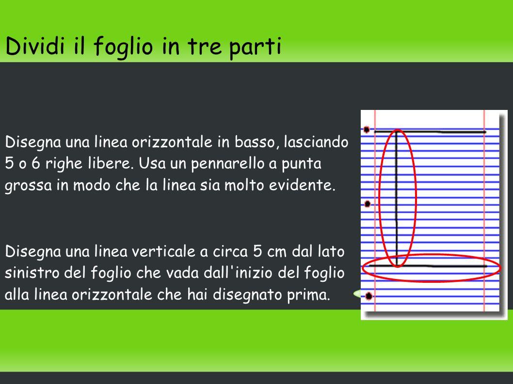 Dividi il foglio in tre parti Disegna una linea orizzontale in basso, lasciando 5 o 6 righe libere. Usa un pennarello a punta grossa in modo che la li