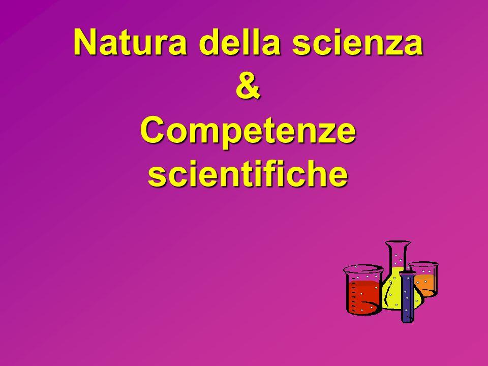 Natura della scienza & Competenze scientifiche
