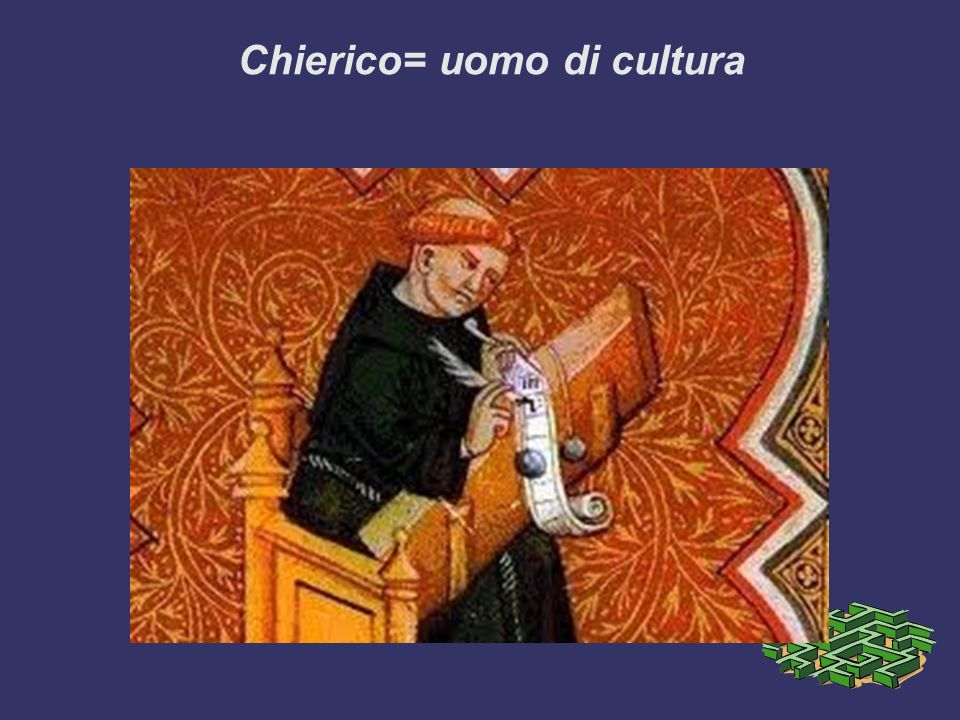 Chierico= uomo di cultura