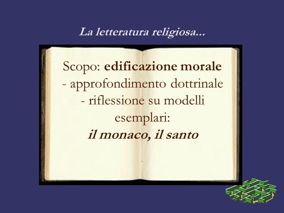 La letteratura religiosa... Scopo: edificazione morale - approfondimento dottrinale - riflessione su modelli esemplari: il monaco, il santo