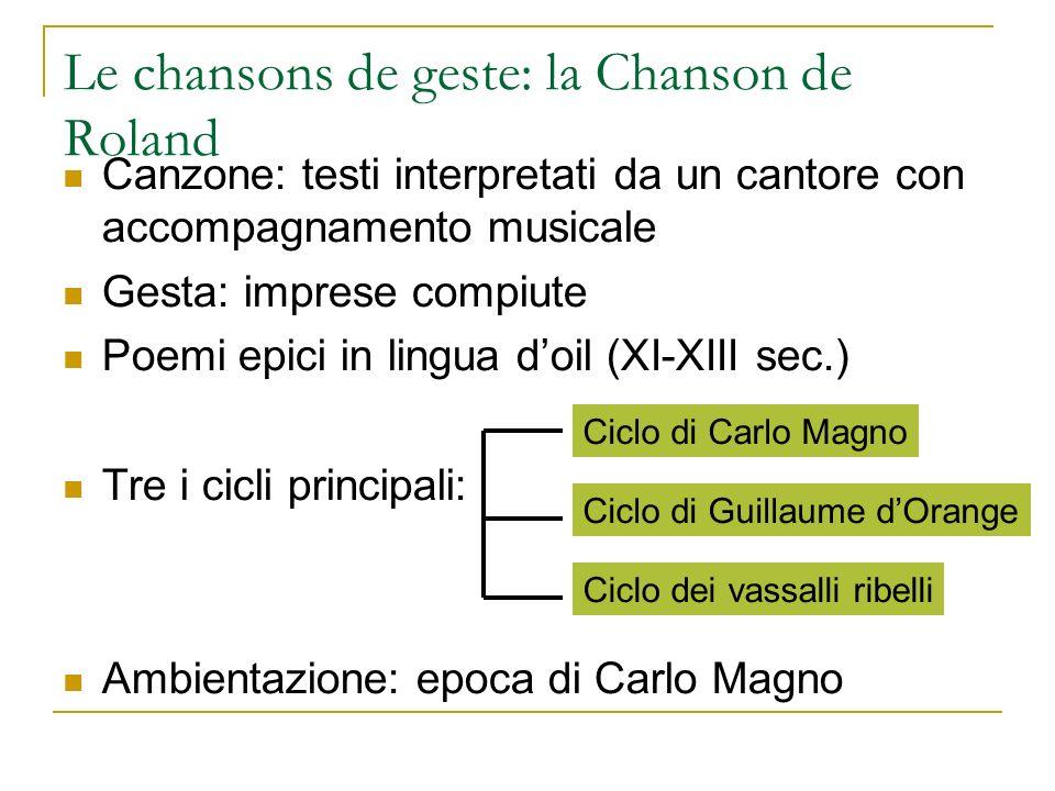 Le chansons de geste: la Chanson de Roland Canzone: testi interpretati da un cantore con accompagnamento musicale Gesta: imprese compiute Poemi epici
