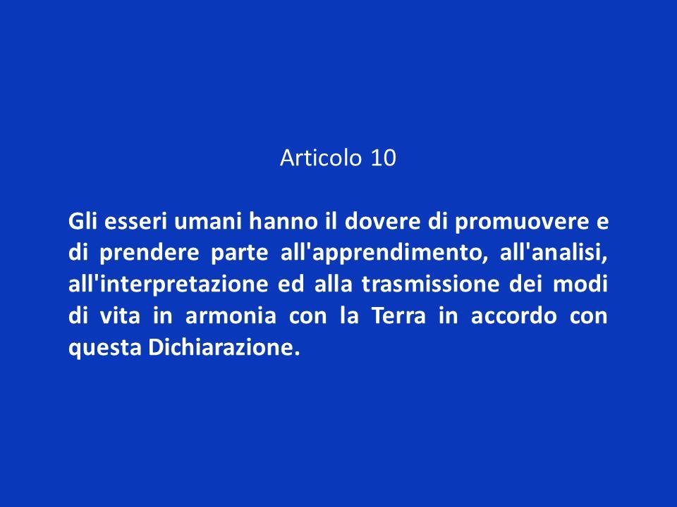 Articolo 10 Gli esseri umani hanno il dovere di promuovere e di prendere parte all'apprendimento, all'analisi, all'interpretazione ed alla trasmission
