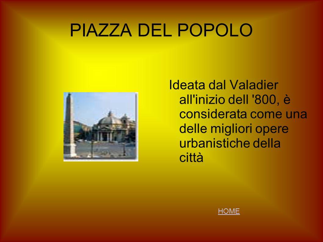 PIAZZA DEL POPOLO Ideata dal Valadier all'inizio dell '800, è considerata come una delle migliori opere urbanistiche della città HOME