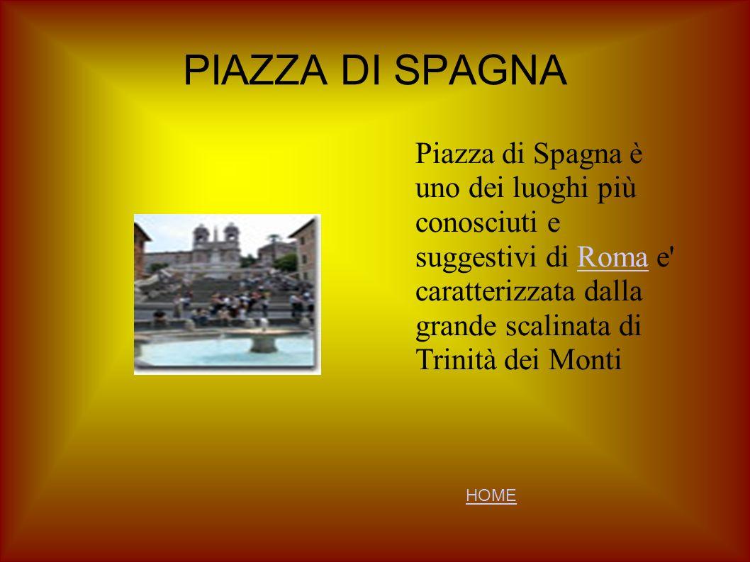 PIAZZA DI SPAGNA Piazza di Spagna è uno dei luoghi più conosciuti e suggestivi di Roma e' caratterizzata dalla grande scalinata di Trinità dei MontiRo