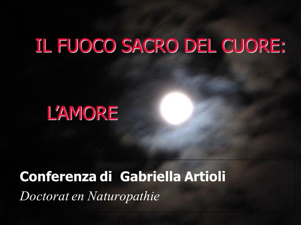 Conferenza di Gabriella Artioli Doctorat en Naturopathie IL FUOCO SACRO DEL CUORE: LAMORE