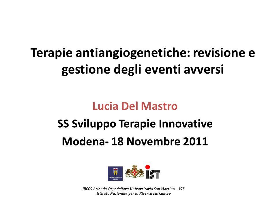Terapie antiangiogenetiche: revisione e gestione degli eventi avversi Lucia Del Mastro SS Sviluppo Terapie Innovative Modena- 18 Novembre 2011 IRCCS A