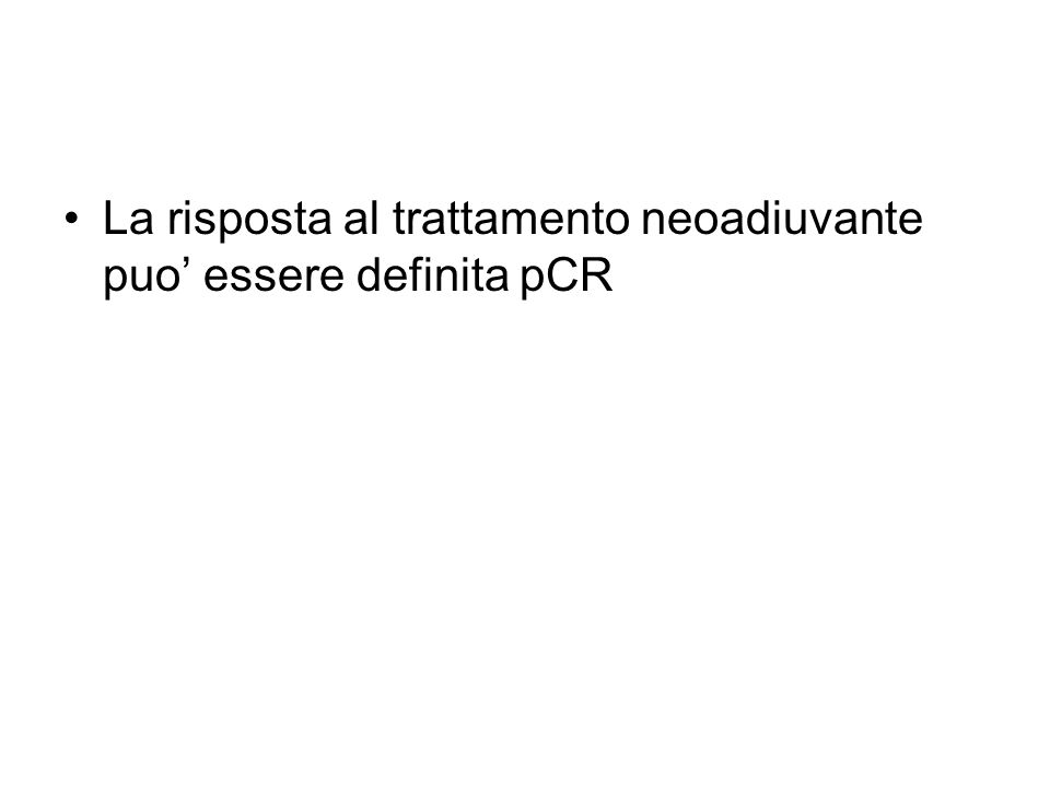 La risposta al trattamento neoadiuvante puo essere definita pCR
