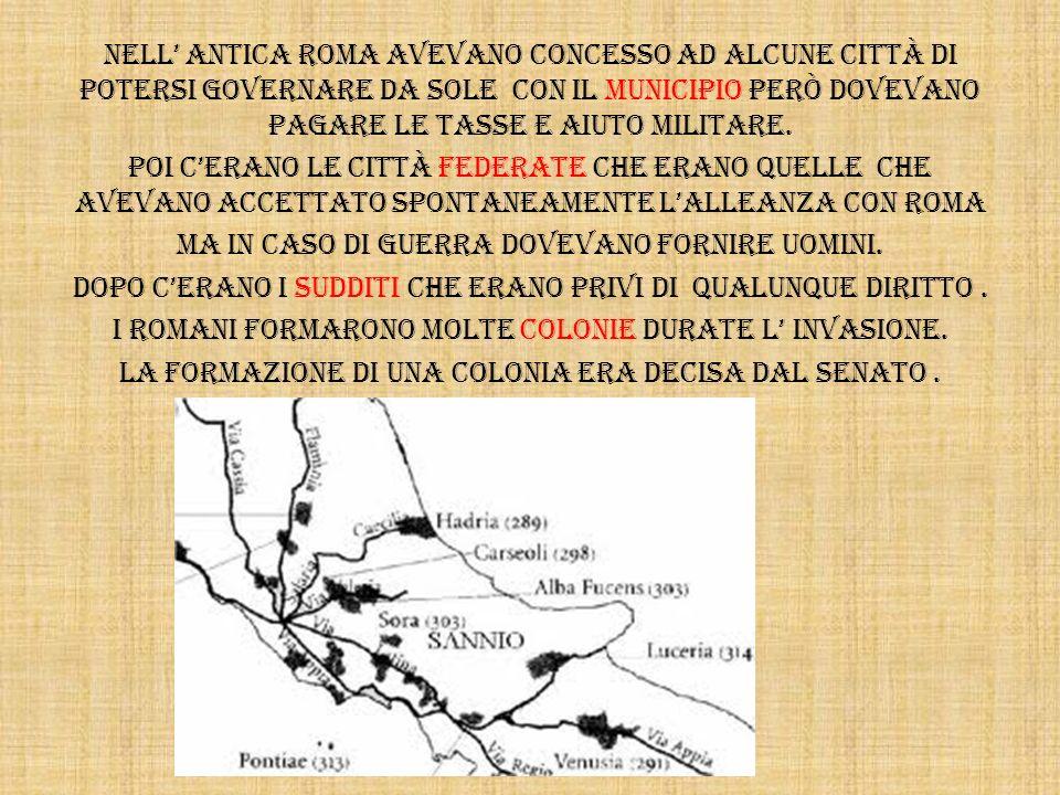 Nell antica Roma avevano concesso ad alcune città di potersi governare da sole con il municipio però dovevano pagare le tasse e aiuto militare. Poi ce