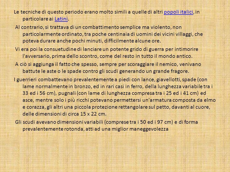Le tecniche di questo periodo erano molto simili a quelle di altri popoli italici, in particolare ai Latini.popoli italiciLatini Al contrario, si trat