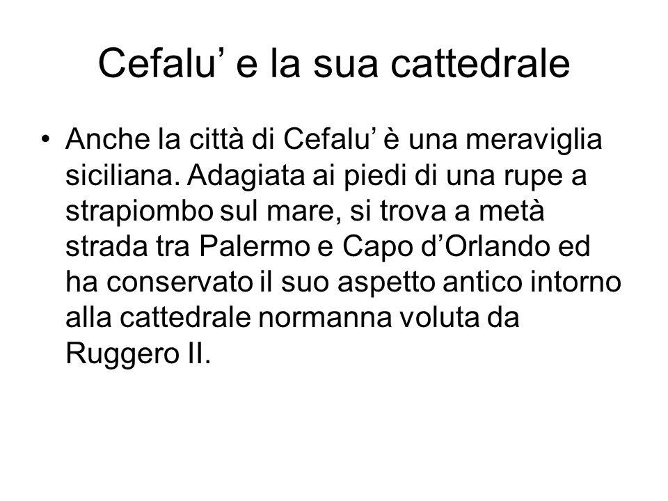 Cefalu e la sua cattedrale Anche la città di Cefalu è una meraviglia siciliana. Adagiata ai piedi di una rupe a strapiombo sul mare, si trova a metà s