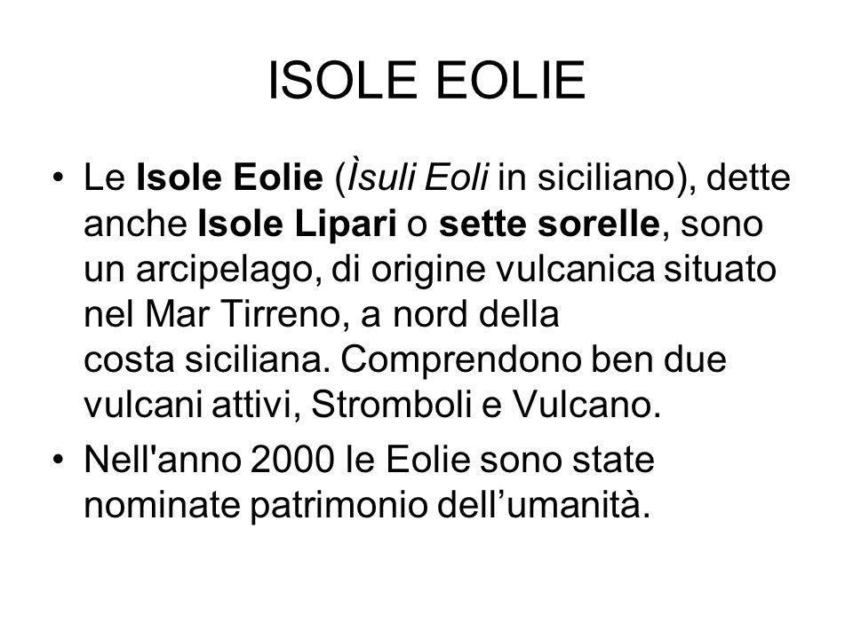 ISOLE EOLIE Le Isole Eolie (Ìsuli Eoli in siciliano), dette anche Isole Lipari o sette sorelle, sono un arcipelago, di origine vulcanica situato nel M