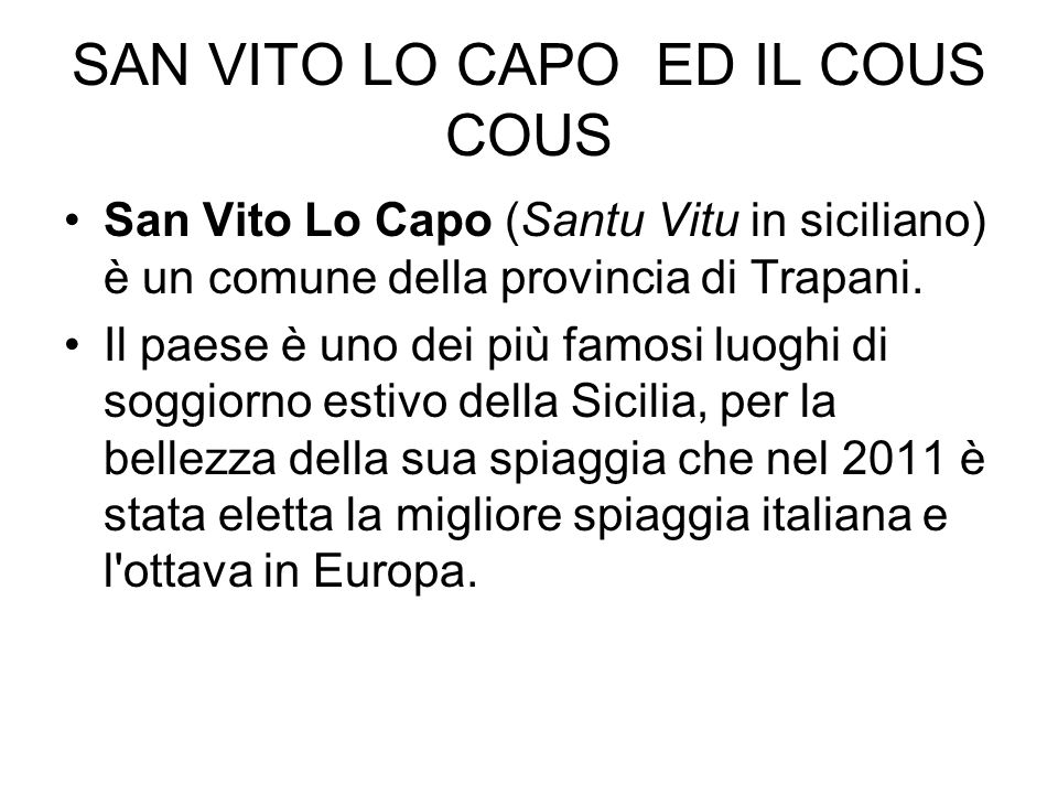 SAN VITO LO CAPO ED IL COUS COUS San Vito Lo Capo (Santu Vitu in siciliano) è un comune della provincia di Trapani. Il paese è uno dei più famosi luog