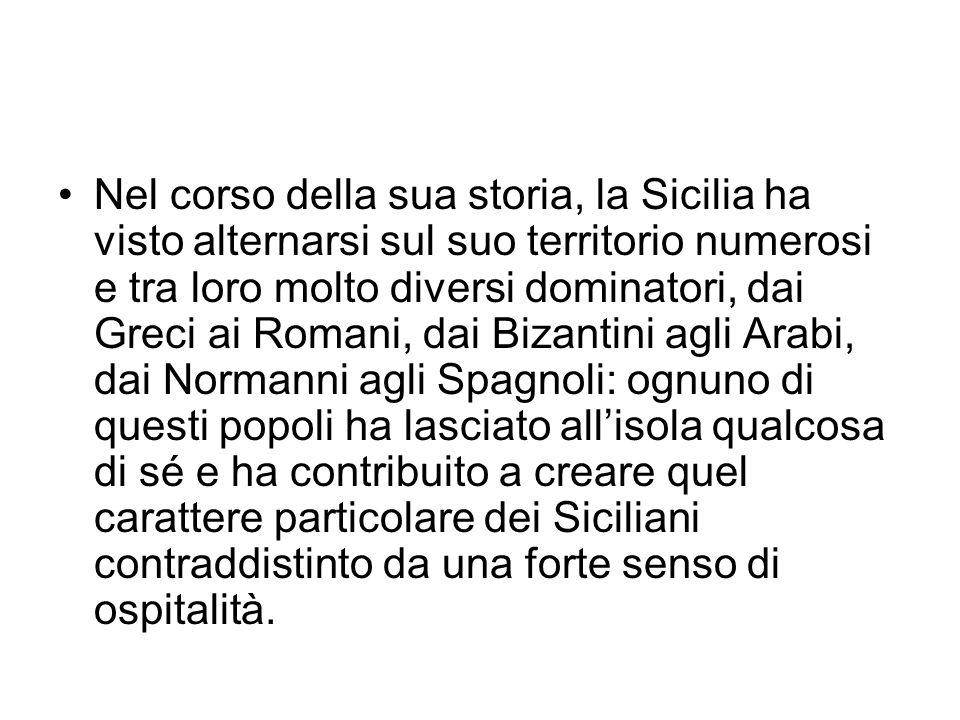 Nel corso della sua storia, la Sicilia ha visto alternarsi sul suo territorio numerosi e tra loro molto diversi dominatori, dai Greci ai Romani, dai B