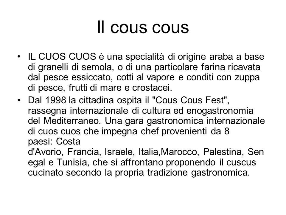 Il cous cous IL CUOS CUOS è una specialità di origine araba a base di granelli di semola, o di una particolare farina ricavata dal pesce essiccato, co